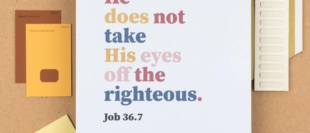Bold type print with the words He does not take his eyes of the righteous by Create Friday @ Cheerfully Given