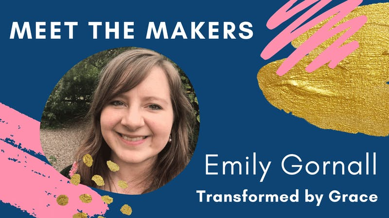 Meet the Makers Emily Gornall of Transformed by Grace | Cheerfully Given Blog Series