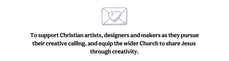 Our Mission To support Christian artists designers and makers as they pursue their creative calling and equip the wider Church to share Jesus through creativity