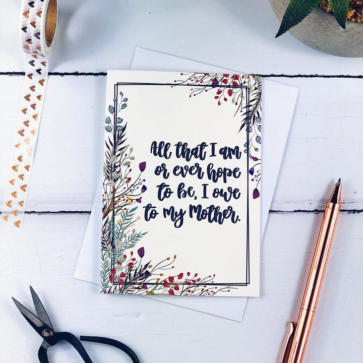 All That I Am Or Ever Hope To Be Floral Card - Izzy and Pop