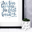 Blue Wash - We Love Because He First Loved Us Print - 1 John 4:19 - Izzy and Pop