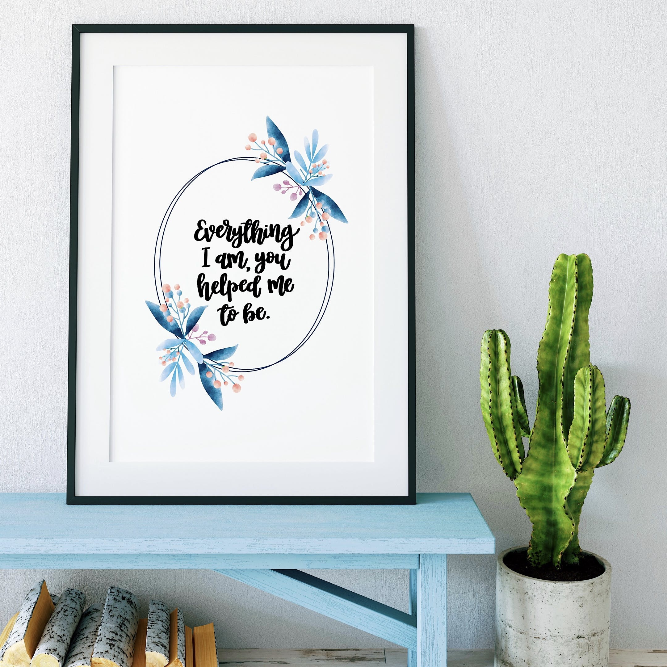 Everything I Am, You Helped Me To Be Inspirational Print - Izzy and Pop