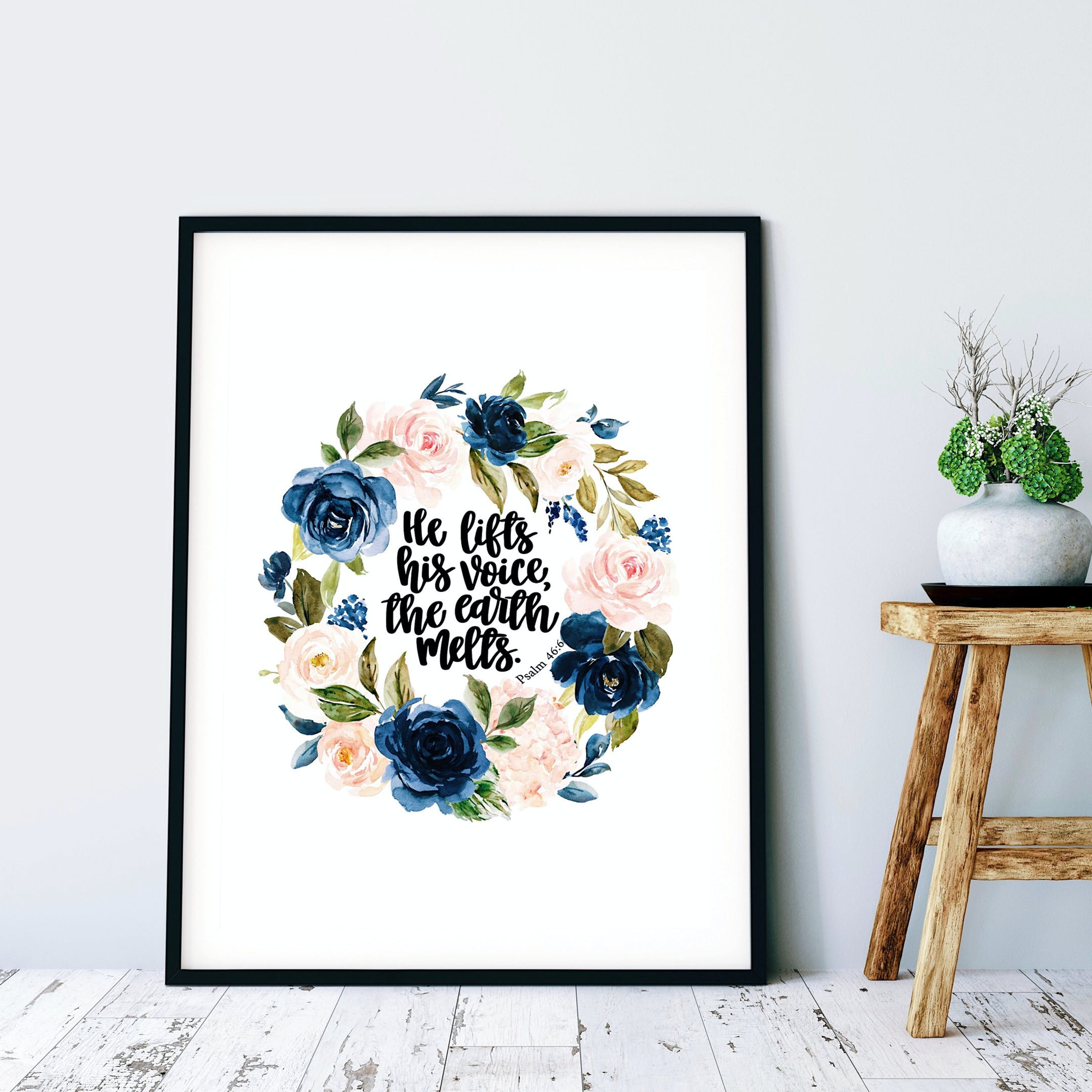 Floral Print - Psalm 46:6 - He Lifts His Voice, The Earth Melts - Izzy & Pop
