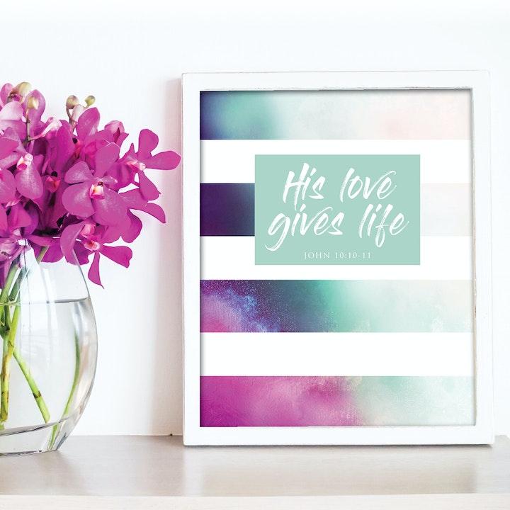'His Love Gives Life' Bible Verse Print - John 10:10-11 - Nova Grace